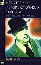 Menzies and the 'great world struggle' : Australia's Cold War, 1948-1954