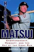 Hideki Matsui : sportsmanship, modesty and the art of the home run