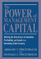 The power of management capital : utilizing the new drivers of innovation, profitability, and growth in a demanding global economy