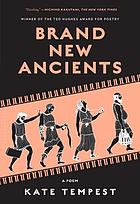 Brand new ancients : a poem
