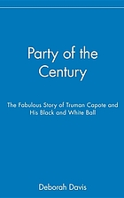 Party of the century : the fabulous story of Truman Capote and his black and white ball