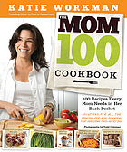 The mom 100 cookbook : 100 recipes every mom needs in her back pocket