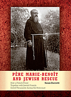 Père Marie-Benoît and Jewish rescue : how a French priest together with Jewish friends saved thousands during the Holocaust