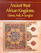 Ancient West African kingdoms : Ghana, Mali, & Songhai