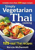 Simply vegetarian Thai cooking : 125 real Thai recipes