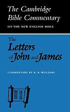 The letters of John and James : commentary on the three letters of John and the letter of James