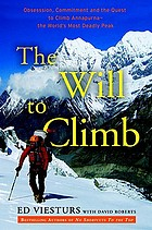 The will to climb : obsession and commitment and the quest to climb Annapurna--the world's deadliest peak
