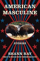 American masculine : stories