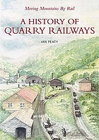 Moving mountains by rail : a history of quarry railways