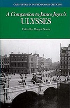 A companion to James Joyce's Ulysses : biographical and historical contexts, critical history, and essays from five contemporary critical perspectives