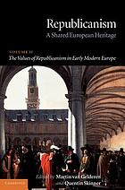 Republicanism : a shared European heritage. Volume 2, The values of Repubicanism in early modern Europe