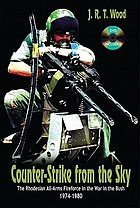 Counter-strike from the sky : the Rhodesian all-arms fireforce in the war in the bush 1974- 1980