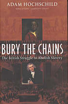 Bury the chains : the British struggle to abolish slavery
