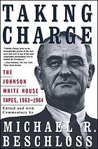 Taking charge : the Johnson White House tapes, 1963-1964