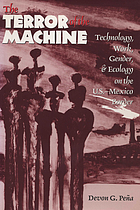 The terror of the machine : technology, work, gender, and ecology on the U.S.-Mexico border