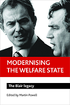 Modernising the welfare state : the Blair legacy