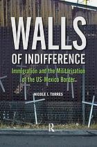Walls of indifference : immigration and the militarization of the US-Mexico border