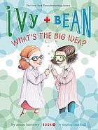 Ivy + Bean what's the big idea?. vol. 7
