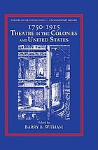 Theatre in the United States : a documentary history. Volume I, 1750-1915, theatre in the colonies and United States