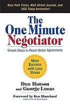 The one minute negotiator : simple steps to reach better agreements : more $uccess with less stress