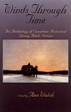 Winds through time : an anthology of Canadian historical young adult fiction