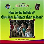 How do the beliefs of Christians influence their actions?