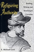Refiguring authority : reading, writing, and rewriting in Cervantes
