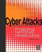 Cyber attacks : protecting national infrastructure