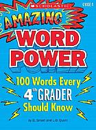 Amazing word power. [Grade 4] : 100 words every 4th grader should know