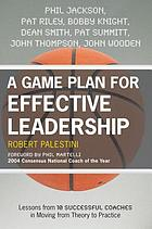 A game plan for effective leadership : lessons from 10 successful coaches in moving from theory to practice