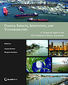 Coastal impacts, adaptation, and vulnerabilities : a technical input to the 2013 National Climate Assessment