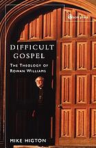 Difficult gospel : the theology of Rowan Williams