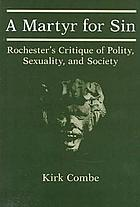 A martyr for sin : Rochester's critique of polity, sexuality, and society