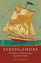 Europe as empire : the nature of the enlarged European Union