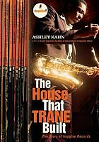 The house that Trane built : the story of Impulse Records