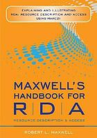 Maxwell's handbook for RDA, resource description & access : explaining and illustrating RDA: resource description and access using MARC21
