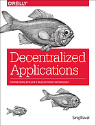 Decentralized applications : harnessing Bitcoin's blockchain technology