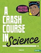 Positive reaction! : a crash course in science