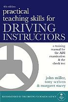 Practical teaching skills for driving instructors : a training manual for the ADI examination & the check test