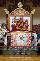 As long as space endures : essays on the Kālacakra tantra in honor of H.H. the Dalai Lama