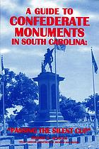 A guide to Confederate monuments in South Carolina : passing the silent cup