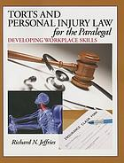 Torts and personal injury law for the paralegal : developing workplace skills
