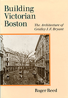 Building Victorian Boston : the architecture of Gridley J.F. Bryant