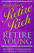 Rich dad's retire young, retire rich : how to get rich quickly and stay rich forever!