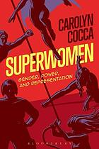 Superwomen : gender, power, and representation