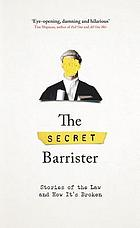 The Secret Barrister : stories of the law and how it's broken.