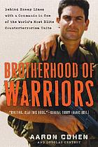Brotherhood of warriors : behind enemy lines with a commando in one of the world's most elite counterterrorism units