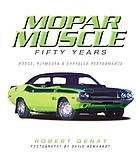 Mopar muscle : fifty years : Dodge, Plymouth, & Chrysler performance