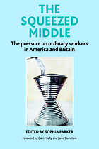 The squeezed middle : the pressure on ordinary workers in America and Britain.