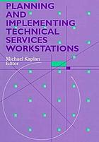 Planning and implementing technical services workstations